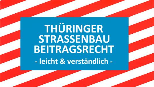 Rot-weiß gestreifter Hintergrund. Im Vordergrund der Text: Thüringer Strassenbau Beitragsreicht - leicht & verständlich -
